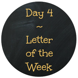Day 4 Letter of the Week