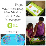 Why This Frugal Mom Wants a Kiwi Crate Subscription