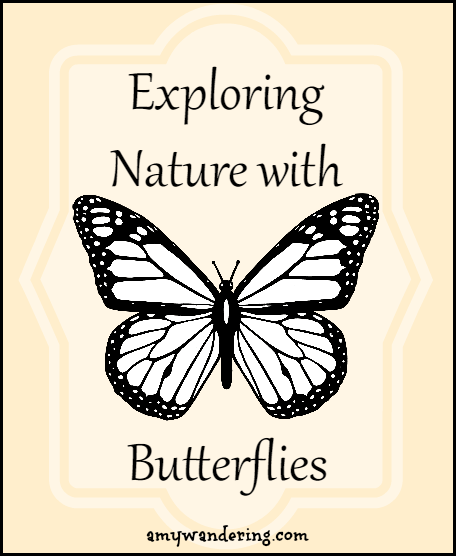 Exploring Nature with Butterflies - printables, unit studies, & eBooks