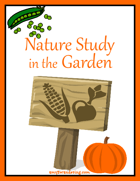 Nature Study in the Garden - topics to study, free printable garden journals, & free ebooks