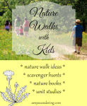 Nature Walks with Kids - nature walk ideas, printable scavenger hunts, and unit studies