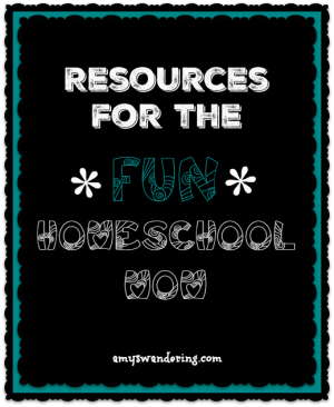 Resources for the FUN Homeschool Mom