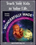 Teach Your Kids to Value Life with Wonderfully Made