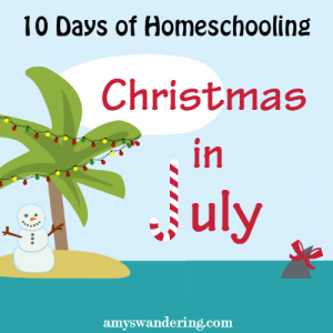 10 Days of Homeschooling Christmas in July