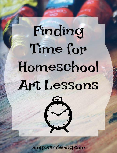 Finding Time for Homeschool Art Lessons